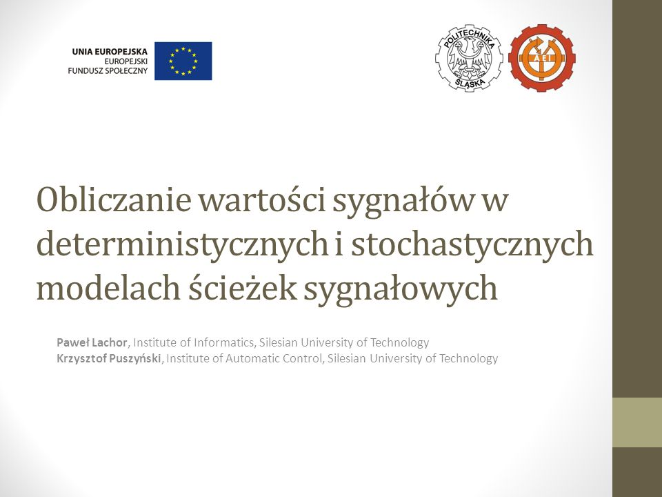 Obliczanie wartości sygnałów w deterministycznych i stochastycznych modelach ścieżek sygnałowych Paweł Lachor, Institute of Informatics, Silesian Univ