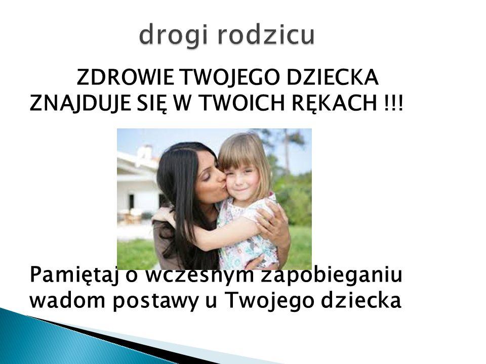 ZDROWIE TWOJEGO DZIECKA ZNAJDUJE SIĘ W TWOICH RĘKACH !!! Pamiętaj o wczesnym zapobieganiu wadom postawy u Twojego dziecka