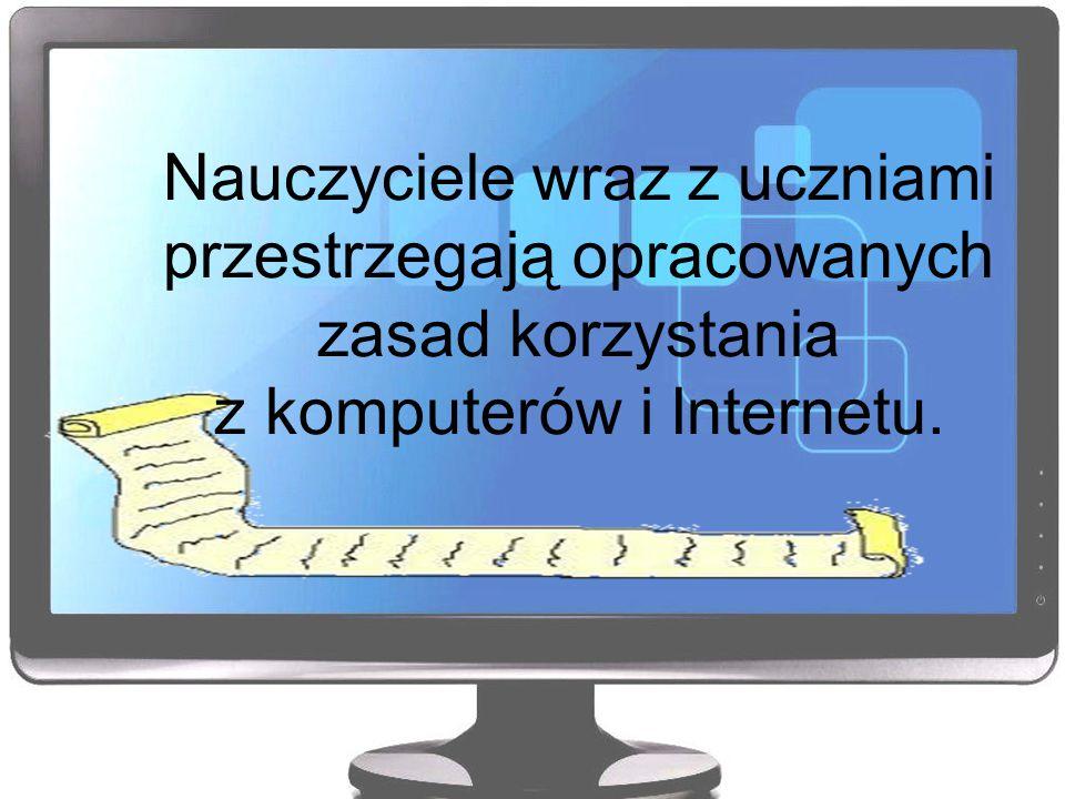 Nauczyciele wraz z uczniami przestrzegają opracowanych zasad korzystania z komputerów i Internetu.