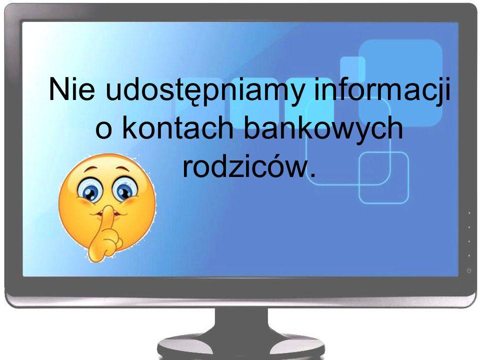 Nie udostępniamy informacji o kontach bankowych rodziców.