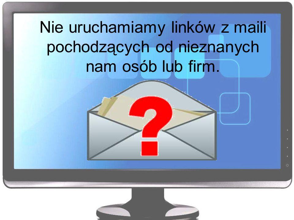Nie uruchamiamy linków z maili pochodzących od nieznanych nam osób lub firm.