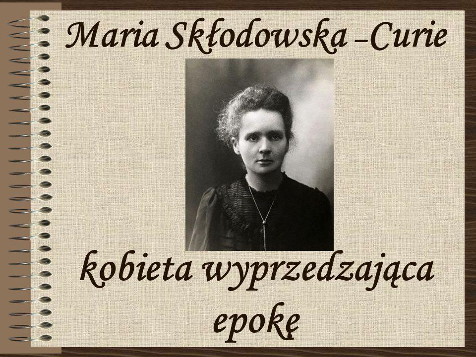 Maria Skłodowska – Curie kobieta wyprzedzająca epokę