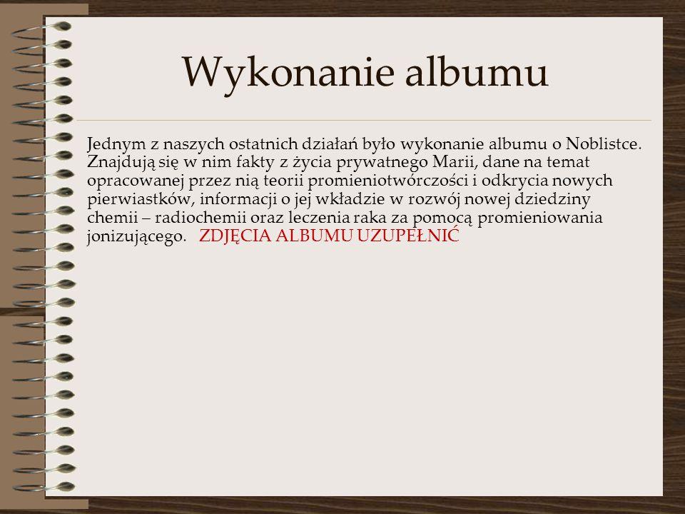 Wykonanie albumu Jednym z naszych ostatnich działań było wykonanie albumu o Noblistce.