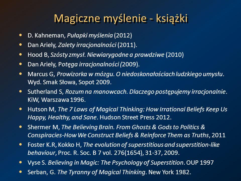 Magiczne myślenie - książki D. Kahneman, Pułapki myślenia (2012) Dan Ariely, Zalety irracjonalności (2011). Hood B, Szósty zmysł. Niewiarygodne a praw