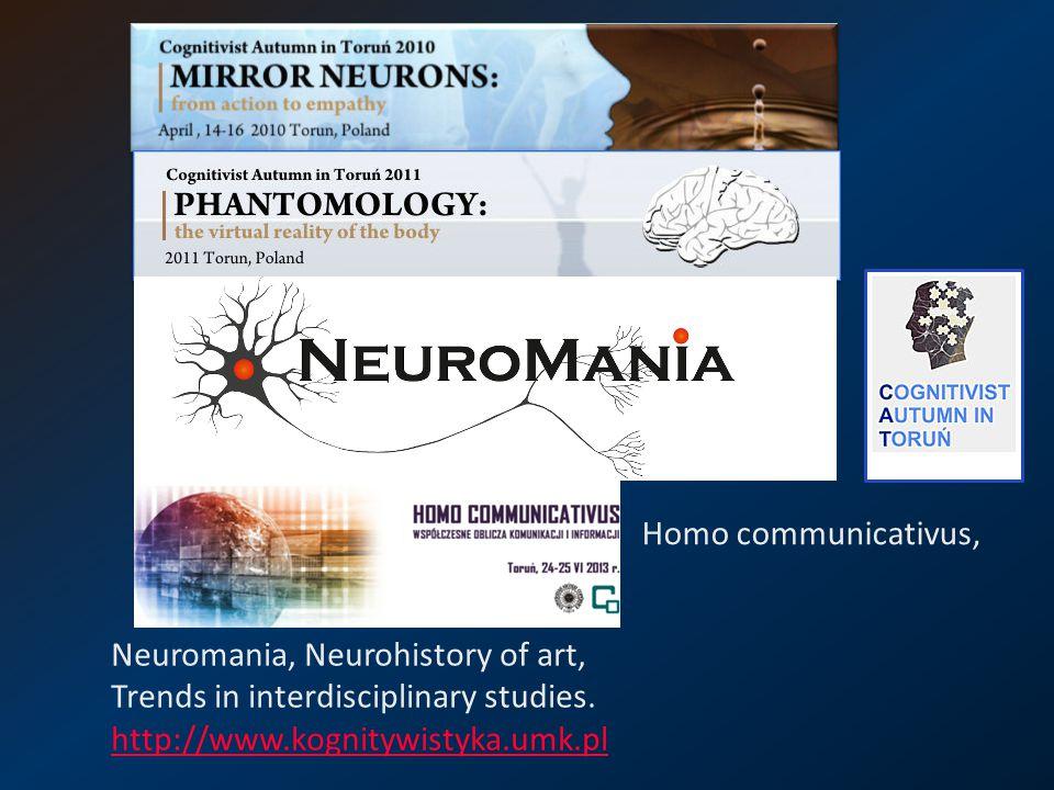 Neuromania, Neurohistory of art, Trends in interdisciplinary studies. http://www.kognitywistyka.umk.pl http://www.kognitywistyka.umk.pl Homo communica