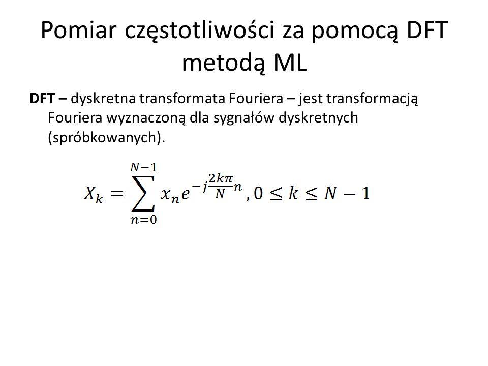 Pomiar częstotliwości za pomocą DFT metodą ML DFT – dyskretna transformata Fouriera – jest transformacją Fouriera wyznaczoną dla sygnałów dyskretnych