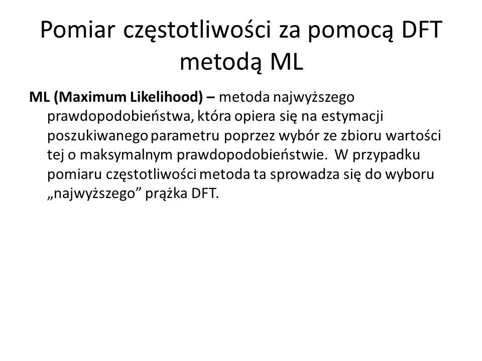 Pomiar częstotliwości za pomocą DFT metodą ML ML (Maximum Likelihood) – metoda najwyższego prawdopodobieństwa, która opiera się na estymacji poszukiwa