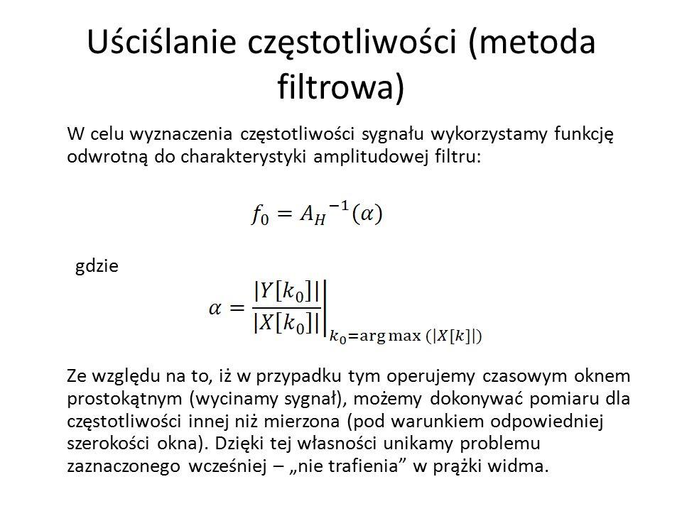 Uściślanie częstotliwości (metoda filtrowa) W celu wyznaczenia częstotliwości sygnału wykorzystamy funkcję odwrotną do charakterystyki amplitudowej fi
