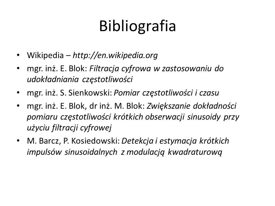 Bibliografia Wikipedia – http://en.wikipedia.org mgr. inż. E. Blok: Filtracja cyfrowa w zastosowaniu do udokładniania częstotliwości mgr. inż. S. Sien