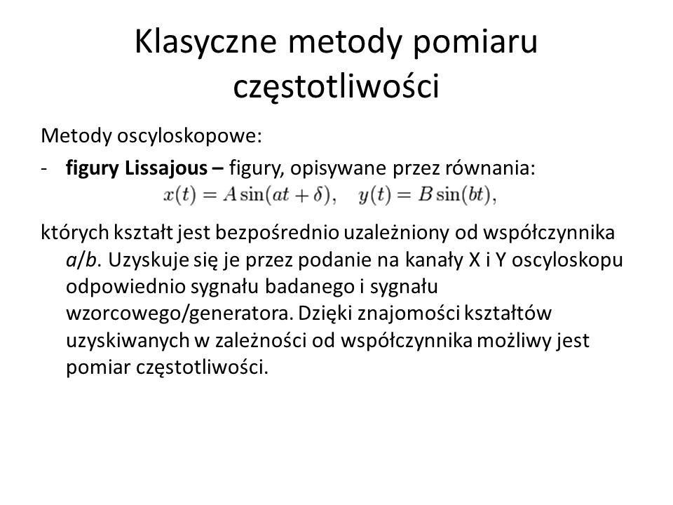 Klasyczne metody pomiaru częstotliwości Metody oscyloskopowe: -figury Lissajous – figury, opisywane przez równania: których kształt jest bezpośrednio