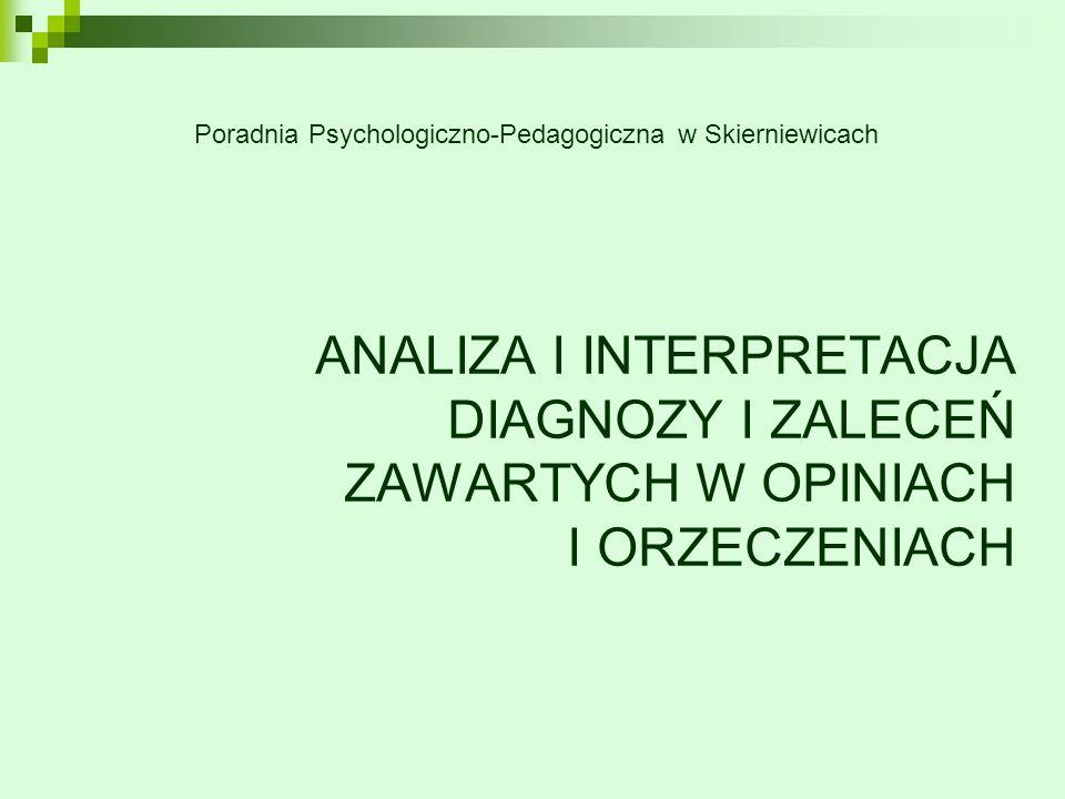 ANALIZA I INTERPRETACJA DIAGNOZY I ZALECEŃ ZAWARTYCH W OPINIACH I ORZECZENIACH Poradnia Psychologiczno-Pedagogiczna w Skierniewicach