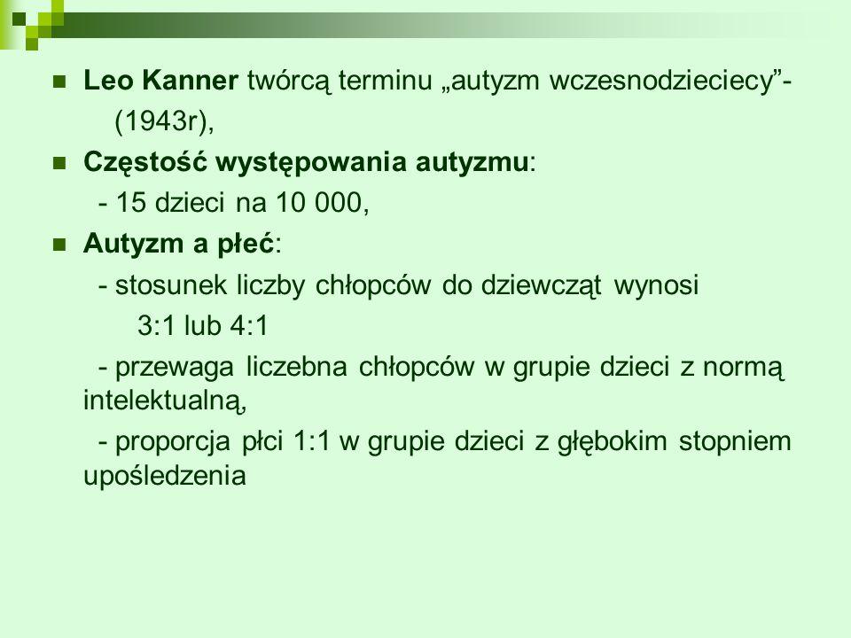 """Leo Kanner twórcą terminu """"autyzm wczesnodzieciecy""""- (1943r), Częstość występowania autyzmu: - 15 dzieci na 10 000, Autyzm a płeć: - stosunek liczby c"""