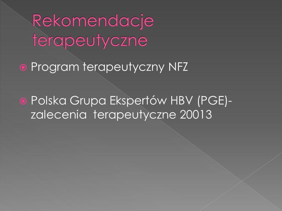  Program terapeutyczny NFZ  Polska Grupa Ekspertów HBV (PGE)- zalecenia terapeutyczne 20013