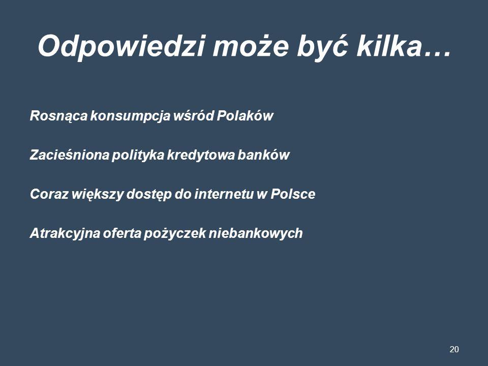 Odpowiedzi może być kilka… Rosnąca konsumpcja wśród Polaków Zacieśniona polityka kredytowa banków Coraz większy dostęp do internetu w Polsce Atrakcyjn
