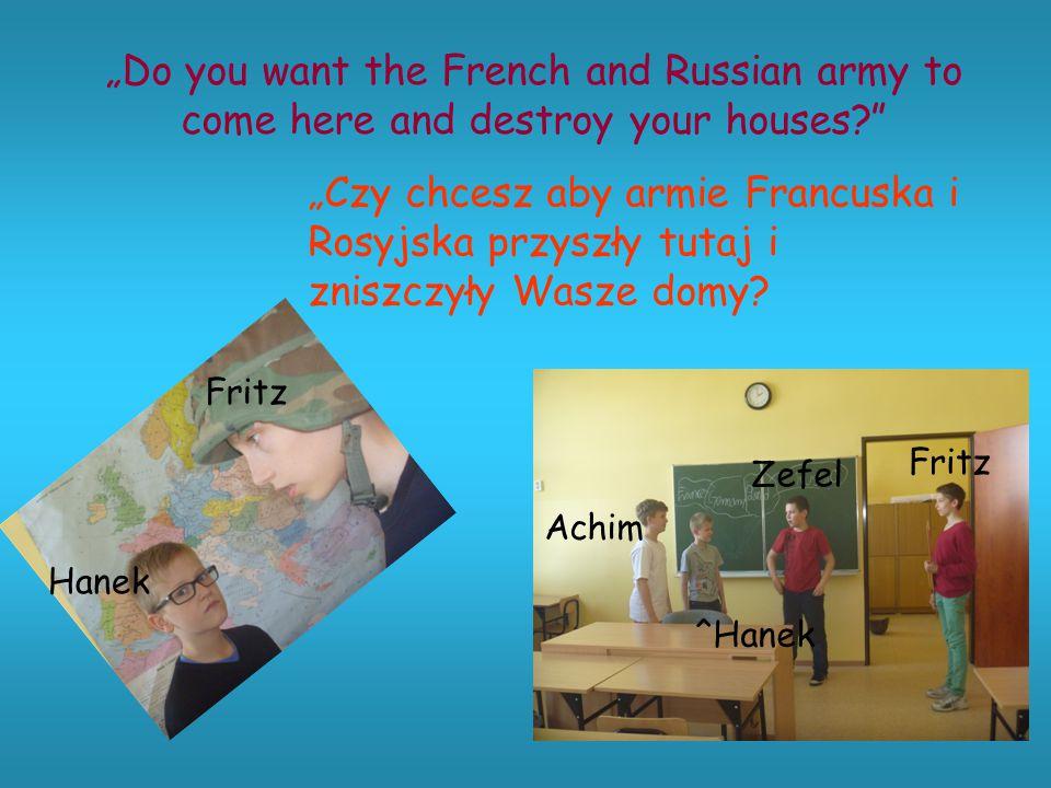 """""""Czy chcesz aby armie Francuska i Rosyjska przyszły tutaj i zniszczyły Wasze domy."""