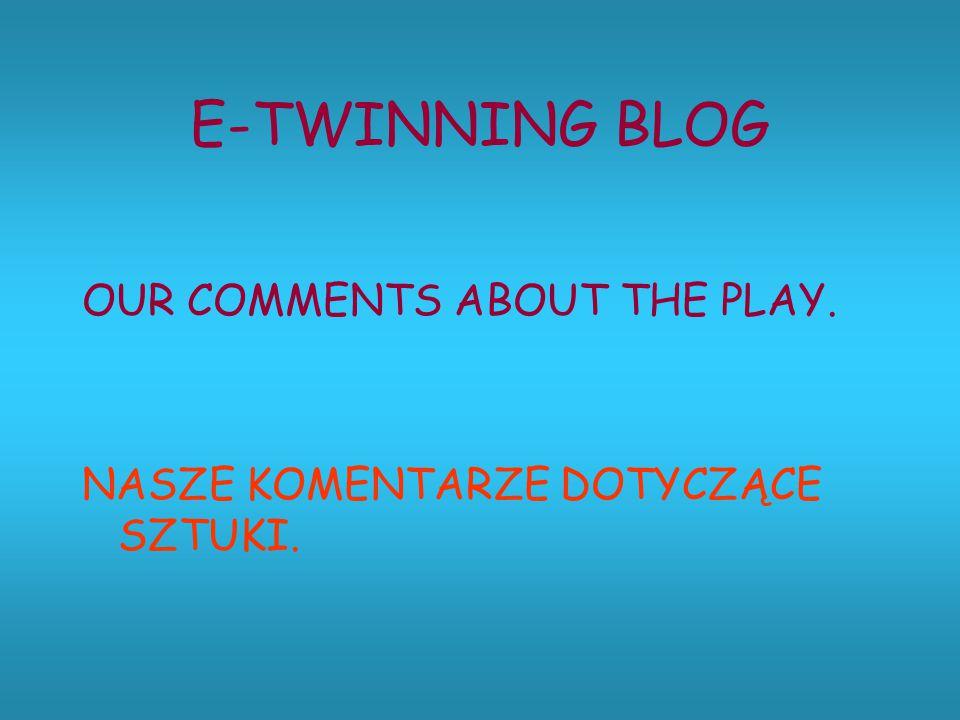 E-TWINNING BLOG OUR COMMENTS ABOUT THE PLAY. NASZE KOMENTARZE DOTYCZĄCE SZTUKI.