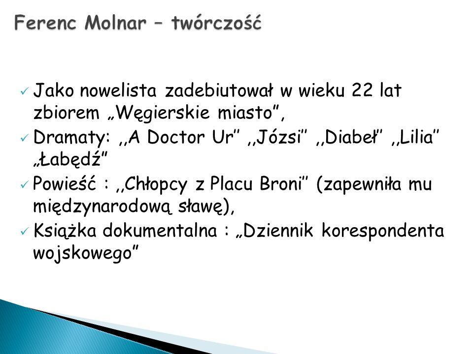"""Jako nowelista zadebiutował w wieku 22 lat zbiorem """"Węgierskie miasto"""", Dramaty:,,A Doctor Ur'',,Józsi'',,Diabeł'',,Lilia'' """"Łabędź"""" Powieść :,,Chłopc"""