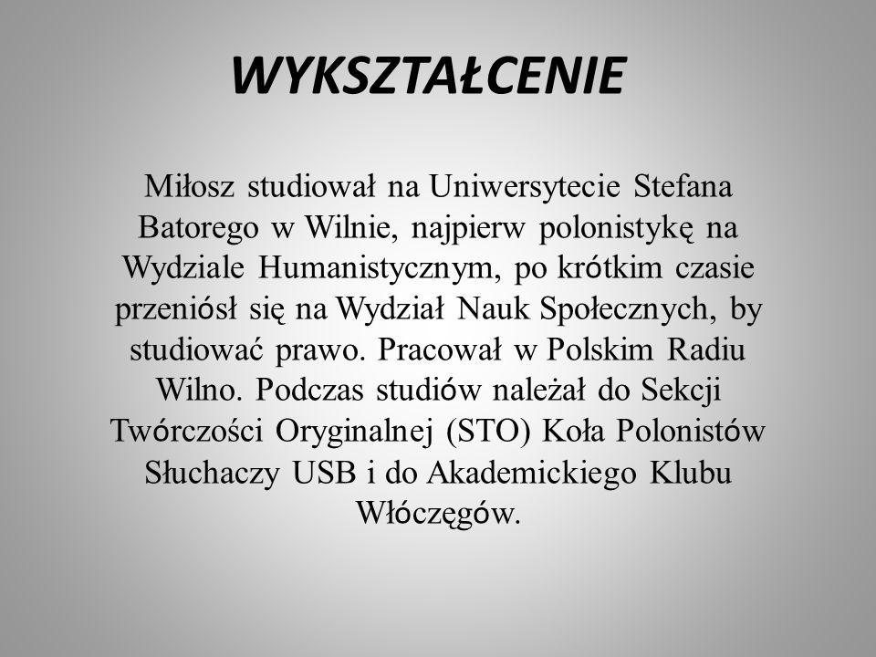 WYKSZTAŁCENIE Miłosz studiował na Uniwersytecie Stefana Batorego w Wilnie, najpierw polonistykę na Wydziale Humanistycznym, po kr ó tkim czasie przeni