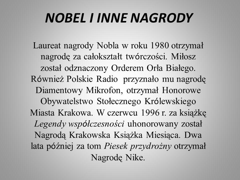 NOBEL I INNE NAGRODY Laureat nagrody Nobla w roku 1980 otrzymał nagrodę za całokształt tw ó rczości. Miłosz został odznaczony Orderem Orła Białego. R