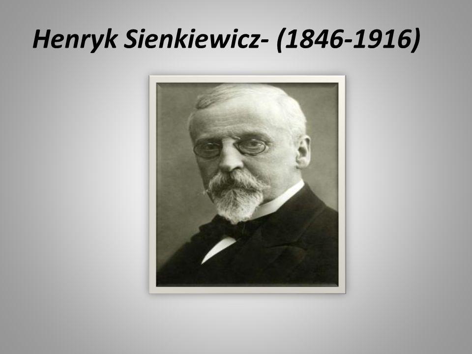 Henryk Sienkiewicz- (1846-1916)
