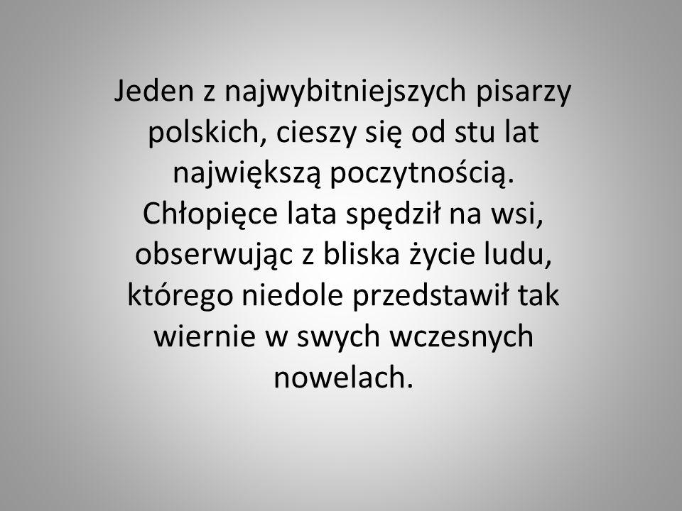 Jeden z najwybitniejszych pisarzy polskich, cieszy się od stu lat największą poczytnością. Chłopięce lata spędził na wsi, obserwując z bliska życie lu