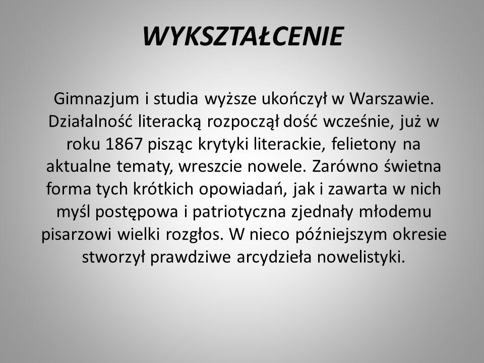 WYKSZTAŁCENIE Gimnazjum i studia wyższe ukończył w Warszawie. Działalność literacką rozpoczął dość wcześnie, już w roku 1867 pisząc krytyki literackie