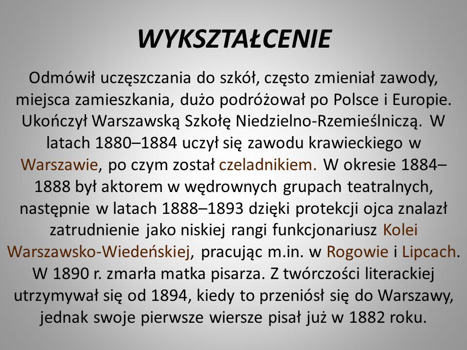 WYKSZTAŁCENIE Odmówił uczęszczania do szkół, często zmieniał zawody, miejsca zamieszkania, dużo podróżował po Polsce i Europie. Ukończył Warszawską Sz