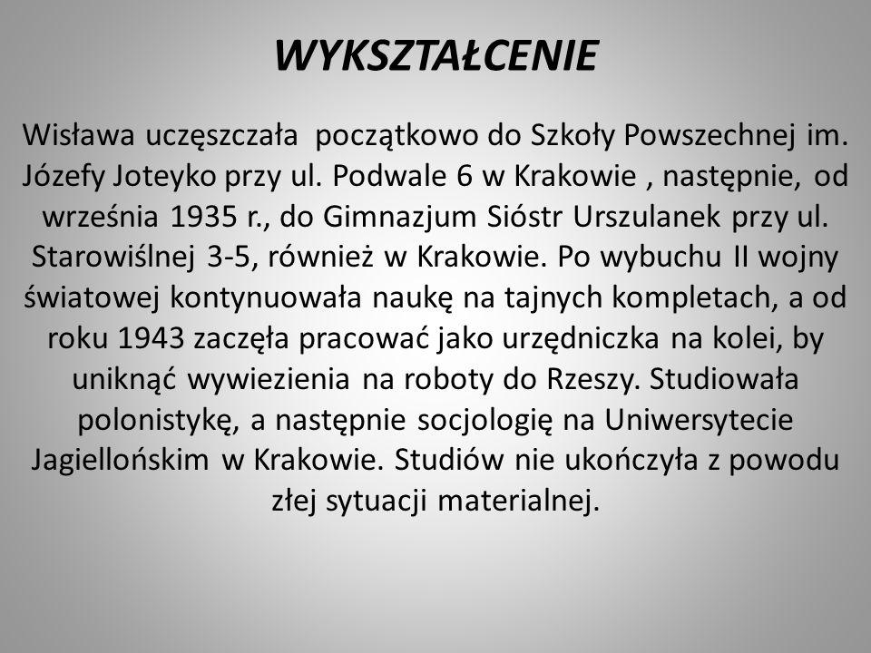 WYKSZTAŁCENIE Wisława uczęszczała początkowo do Szkoły Powszechnej im. Józefy Joteyko przy ul. Podwale 6 w Krakowie, następnie, od września 1935 r., d