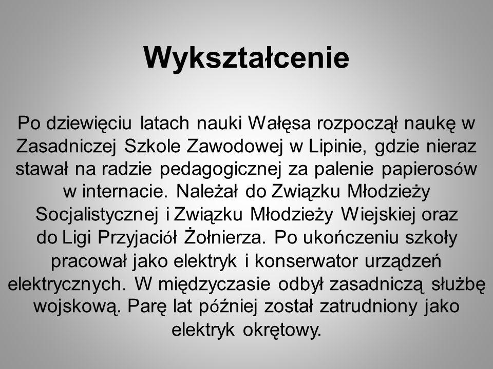 Wykształcenie Po dziewięciu latach nauki Wałęsa rozpoczął naukę w Zasadniczej Szkole Zawodowej w Lipinie, gdzie nieraz stawał na radzie pedagogicznej