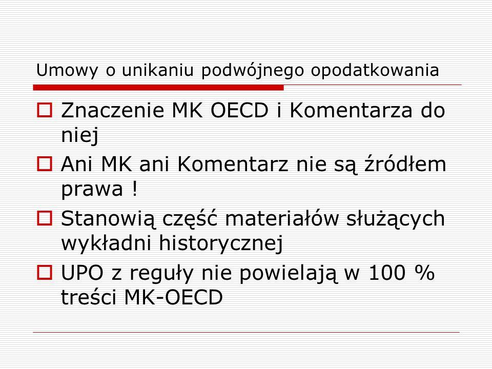 Umowy o unikaniu podwójnego opodatkowania  Znaczenie MK OECD i Komentarza do niej  Ani MK ani Komentarz nie są źródłem prawa !  Stanowią część mate