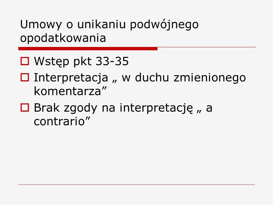 """Umowy o unikaniu podwójnego opodatkowania  Wstęp pkt 33-35  Interpretacja """" w duchu zmienionego komentarza""""  Brak zgody na interpretację """" a contra"""
