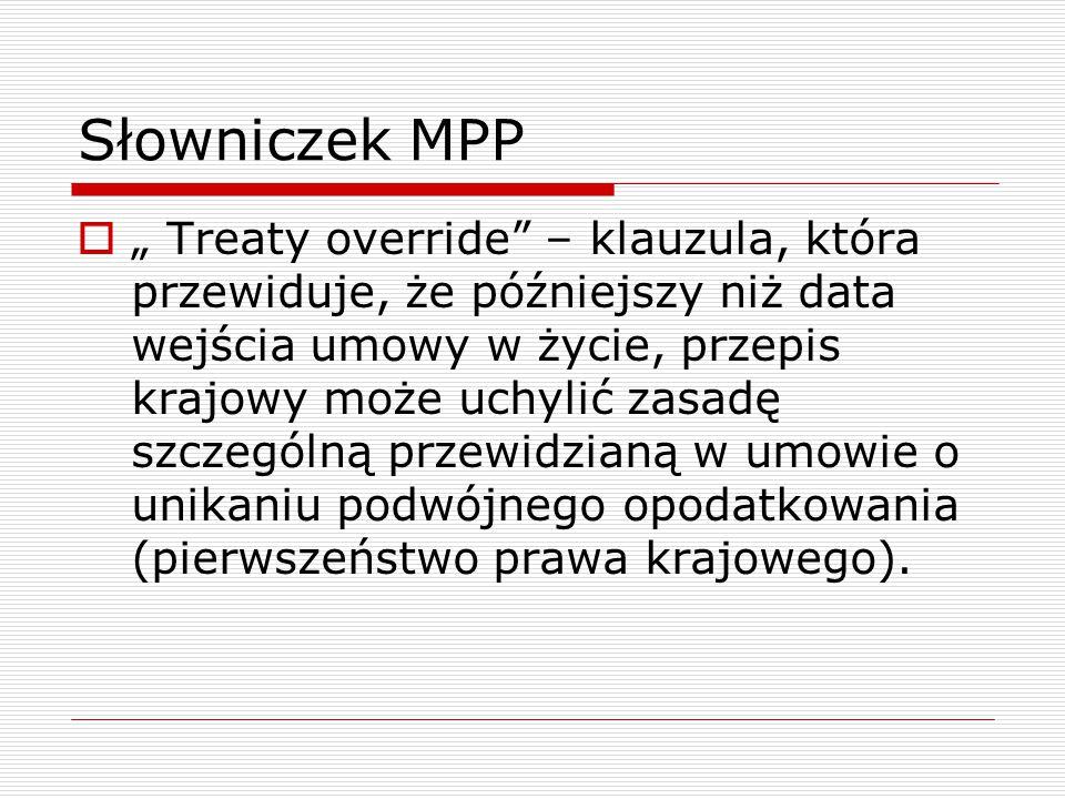 """Słowniczek MPP  """" Treaty override"""" – klauzula, która przewiduje, że późniejszy niż data wejścia umowy w życie, przepis krajowy może uchylić zasadę sz"""