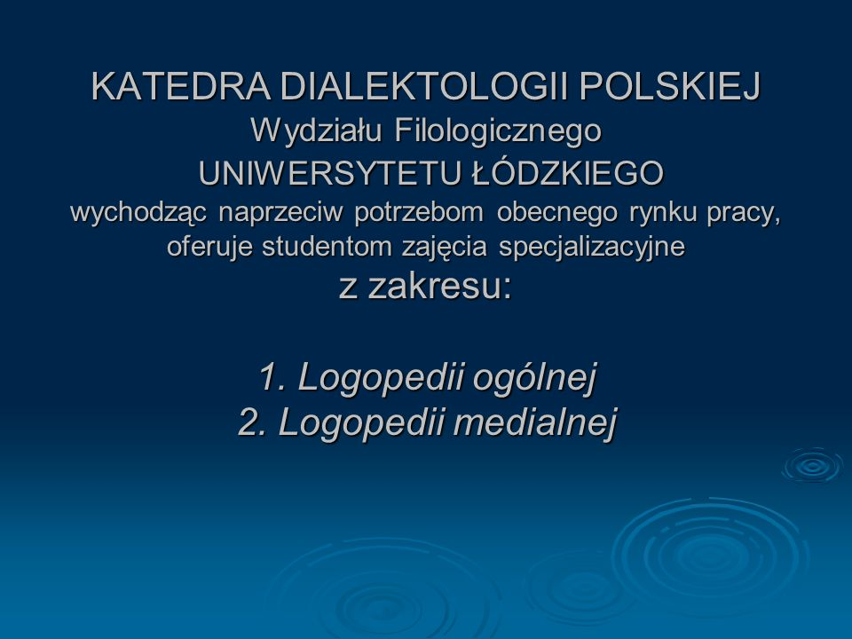 KATEDRA DIALEKTOLOGII POLSKIEJ Wydziału Filologicznego UNIWERSYTETU ŁÓDZKIEGO wychodząc naprzeciw potrzebom obecnego rynku pracy, oferuje studentom zajęcia specjalizacyjne z zakresu: 1.