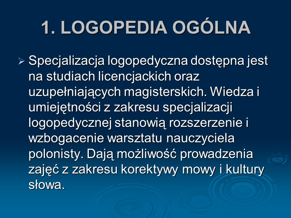 1. LOGOPEDIA OGÓLNA SSSSpecjalizacja logopedyczna dostępna jest na studiach licencjackich oraz uzupełniających magisterskich. Wiedza i umiejętnośc