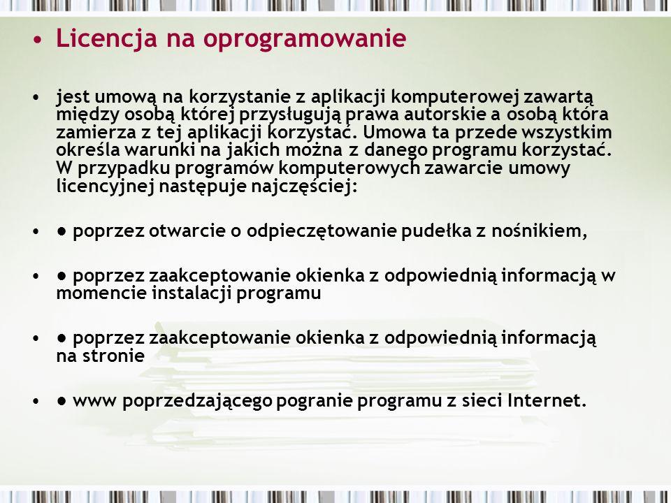 Ważniejsze licencje na oprogramowanie: ● Freeware – licencja pozwala na darmowe rozpowszechnianie Aplikacji bez ujawniania kodu źródłowego.