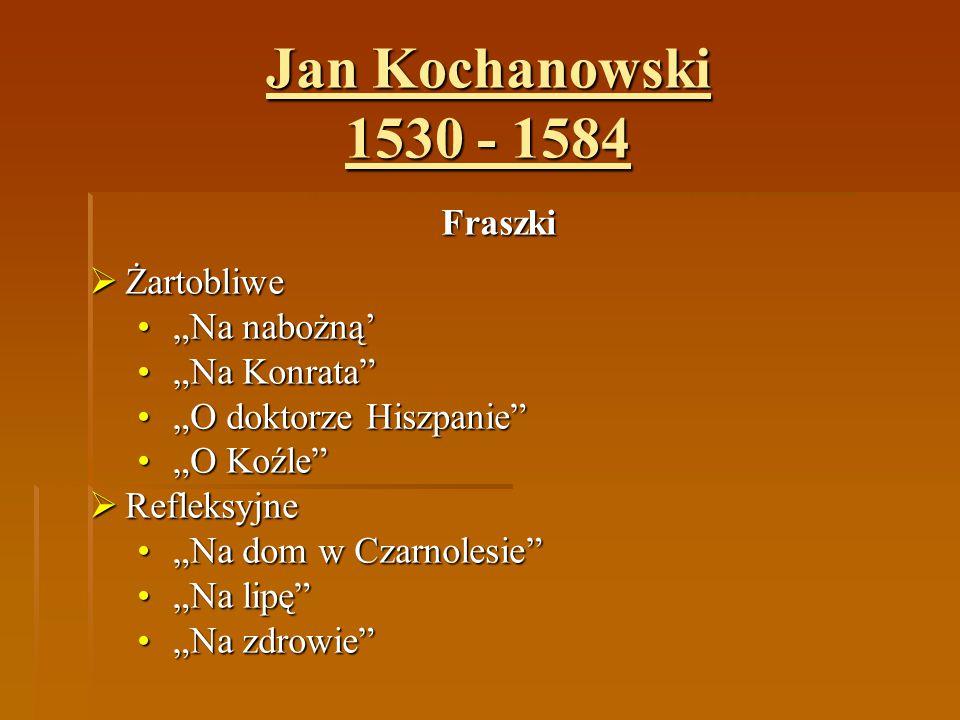 """Jan Kochanowski 1530 - 1584 Fraszki  Żartobliwe """"Na nabożną'""""Na nabożną' """"Na Konrata""""""""Na Konrata"""" """"O doktorze Hiszpanie""""""""O doktorze Hiszpanie"""" """"O Koź"""