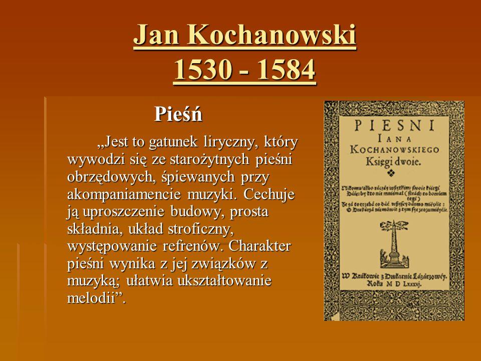 """Jan Kochanowski 1530 - 1584 Pieśń """"Jest to gatunek liryczny, który wywodzi się ze starożytnych pieśni obrzędowych, śpiewanych przy akompaniamencie muz"""