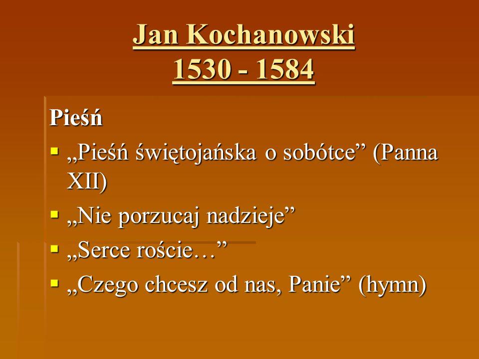 """Jan Kochanowski 1530 - 1584 Pieśń  """"Pieśń świętojańska o sobótce"""" (Panna XII)  """"Nie porzucaj nadzieje""""  """"Serce roście…""""  """"Czego chcesz od nas, Pan"""