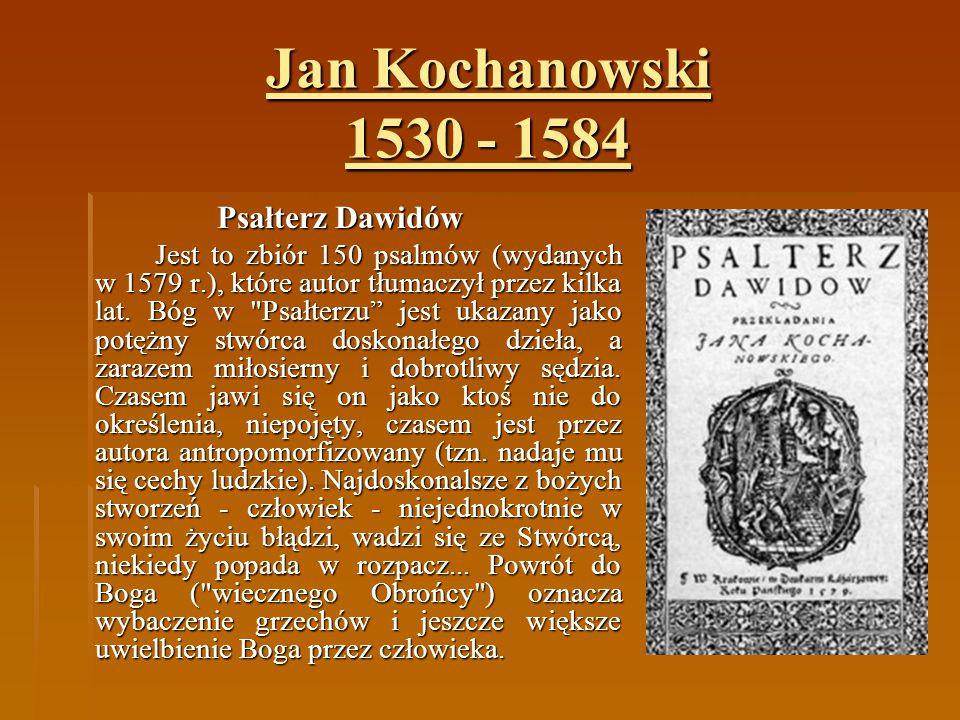 Jan Kochanowski 1530 - 1584 Psałterz Dawidów Jest to zbiór 150 psalmów (wydanych w 1579 r.), które autor tłumaczył przez kilka lat. Bóg w