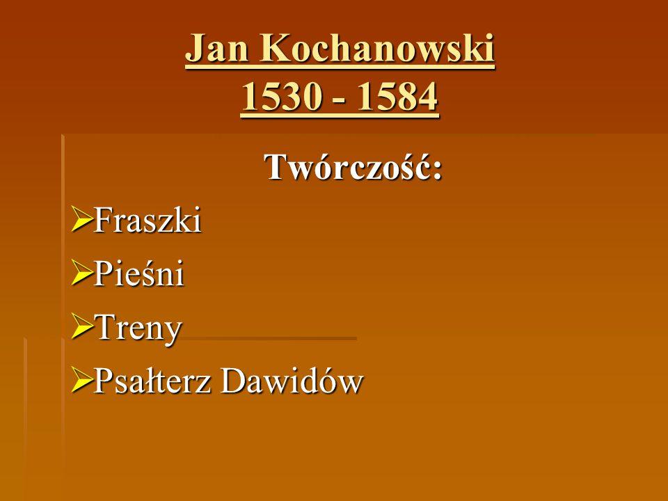 """Jan Kochanowski 1530 - 1584 Fraszki """"Fraszka jest to krótki utwór poetycki będący odmianą epigramatu, najczęściej żartobliwy i na błahy temat, dotyczący jakiegoś zdarzenia lub osoby, o charakterze anegdotycznym, zamknięty wyrazistą puentą stanowiącą wyostrzenie myśli lub konkluzję ."""