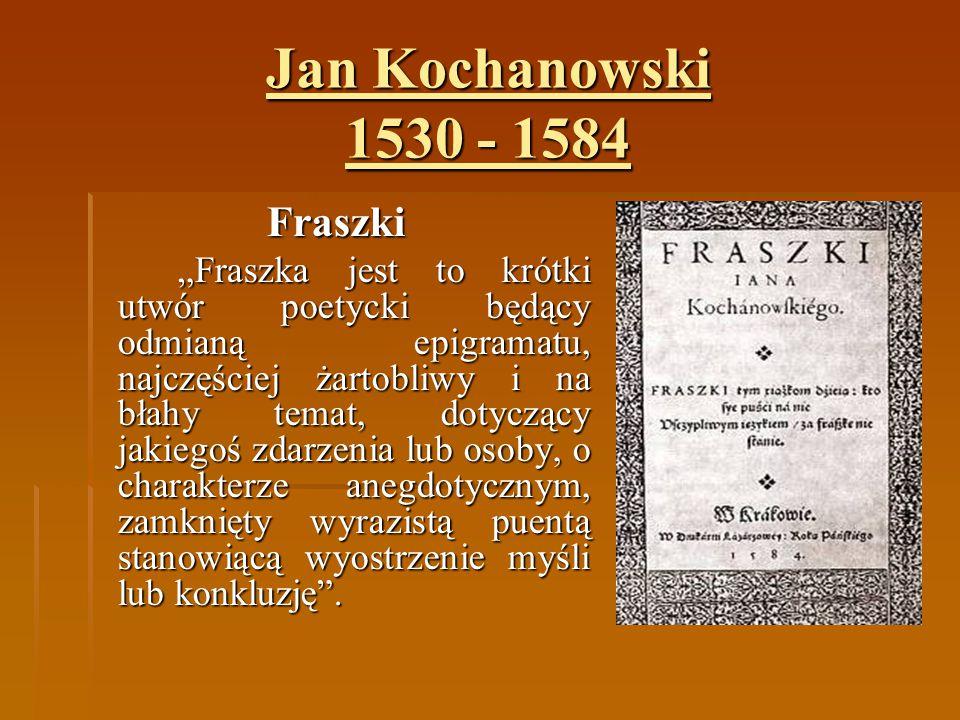 """Jan Kochanowski 1530 - 1584 Fraszki """"Fraszka jest to krótki utwór poetycki będący odmianą epigramatu, najczęściej żartobliwy i na błahy temat, dotyczą"""