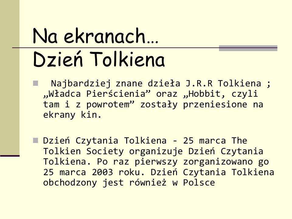 """Na ekranach… Dzień Tolkiena Najbardziej znane dzieła J.R.R Tolkiena ; """"Władca Pierścienia oraz """"Hobbit, czyli tam i z powrotem zostały przeniesione na ekrany kin."""