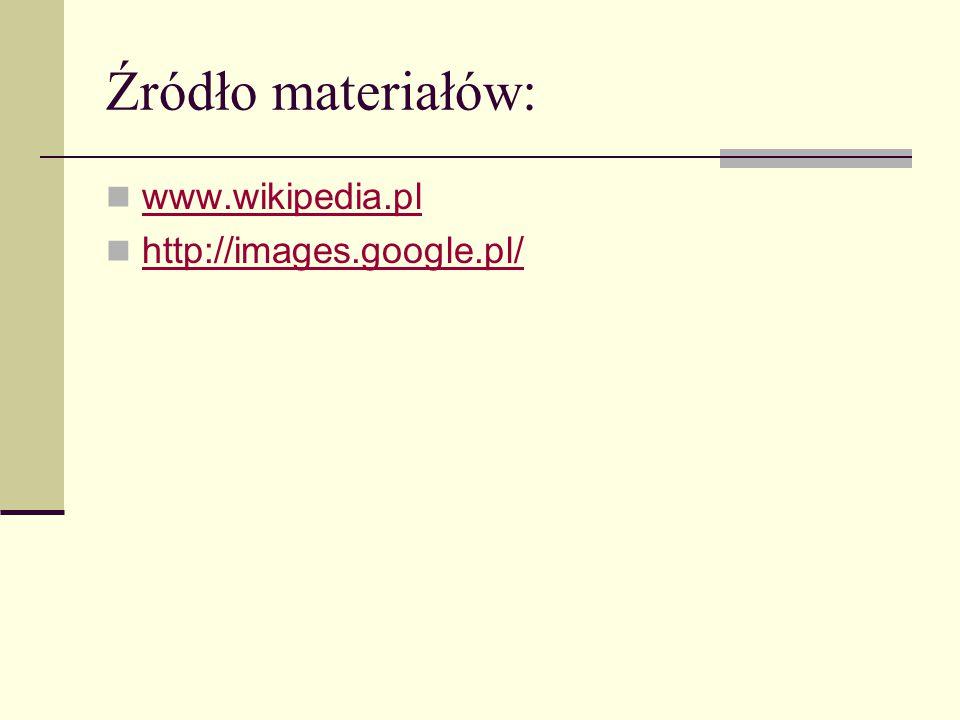 Źródło materiałów: www.wikipedia.pl http://images.google.pl/