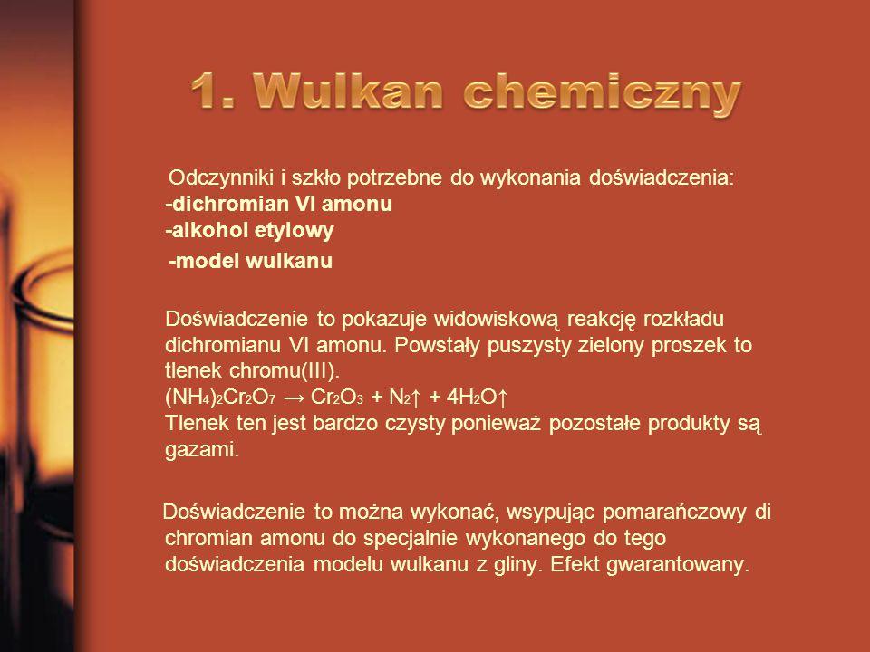 Odczynniki i szkło potrzebne do wykonania doświadczenia: -dichromian VI amonu -alkohol etylowy -model wulkanu Doświadczenie to pokazuje widowiskową re