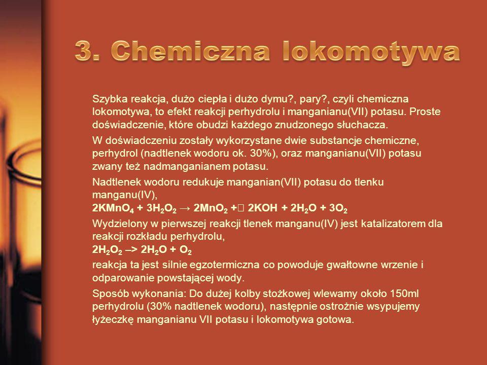 Szybka reakcja, dużo ciepła i dużo dymu?, pary?, czyli chemiczna lokomotywa, to efekt reakcji perhydrolu i manganianu(VII) potasu. Proste doświadczeni
