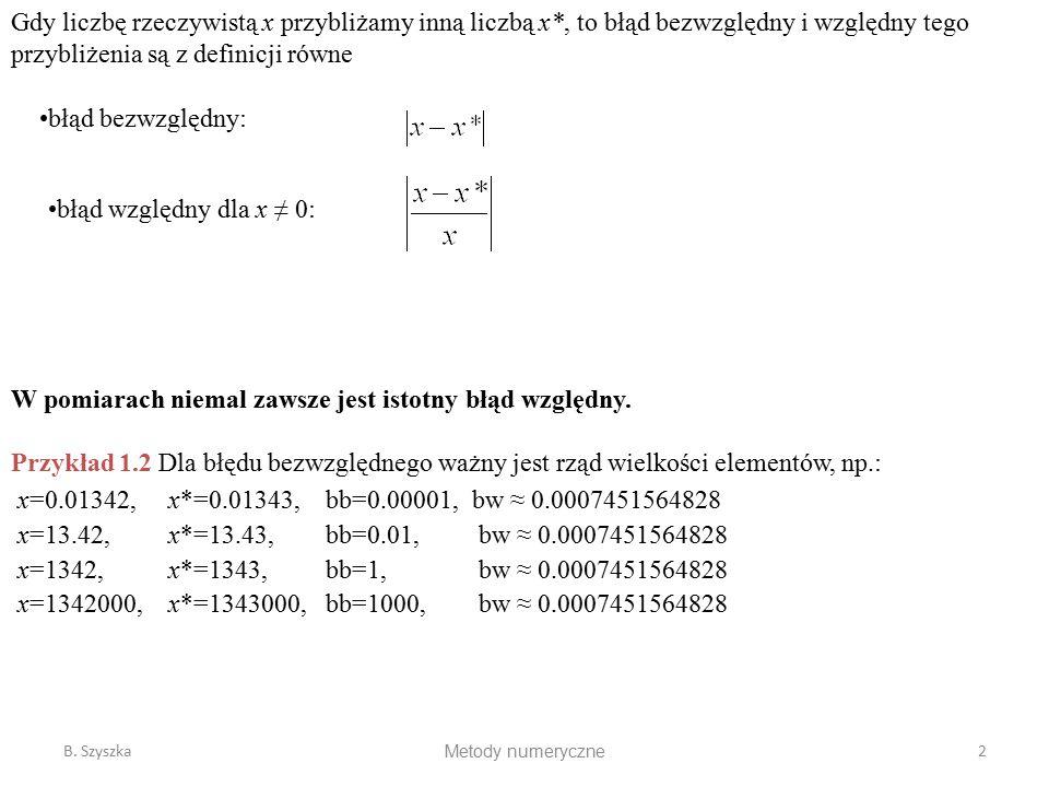Gdy liczbę rzeczywistą x przybliżamy inną liczbą x*, to błąd bezwzględny i względny tego przybliżenia są z definicji równe błąd bezwzględny: W pomiara