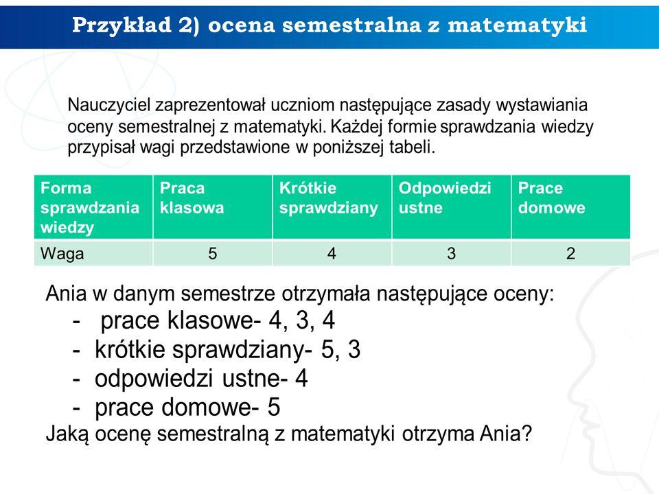 Przykład 2) ocena semestralna z matematyki