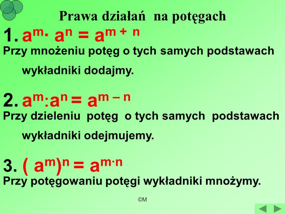 ©M Prawa działań na potęgach 1.a m · a n = a m + n Przy mnożeniu potęg o tych samych podstawach wykładniki dodajmy. 2.a m  a n = a m – n Przy dzielen