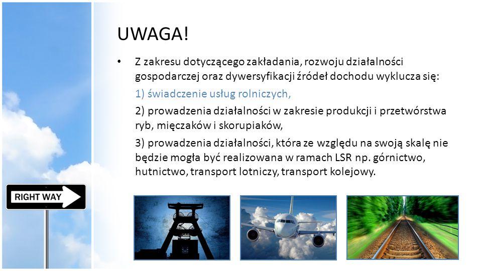UWAGA! Z zakresu dotyczącego zakładania, rozwoju działalności gospodarczej oraz dywersyfikacji źródeł dochodu wyklucza się: 1) świadczenie usług rolni