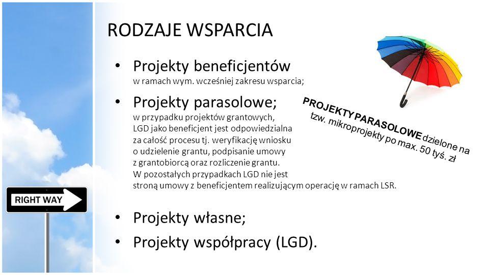 RODZAJE WSPARCIA Projekty beneficjentów w ramach wym. wcześniej zakresu wsparcia; Projekty parasolowe; w przypadku projektów grantowych, LGD jako bene